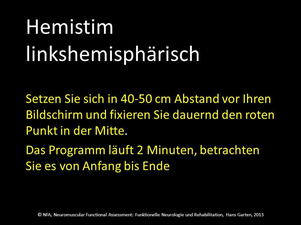 © NFA, Neuromuscular Functional Assessment: Funktionelle Neurologie und Rehabilitation, Hans Garten, 2013 Hemistim linkshemisphärisch Setzen Sie sich
