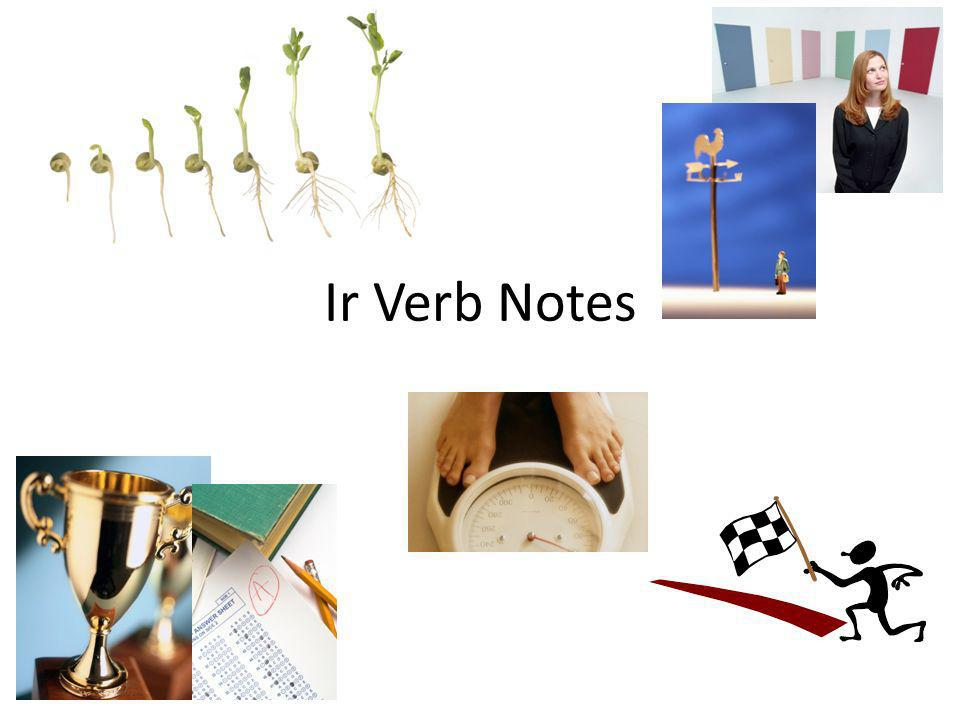 Ir Verb Notes