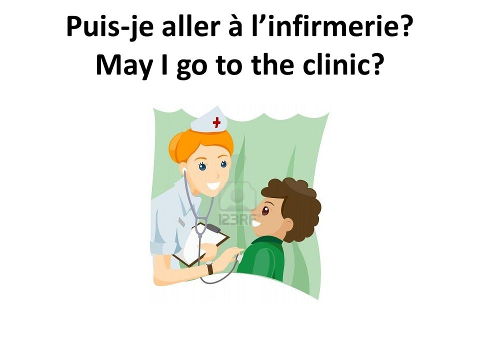 Puis-je aller à linfirmerie? May I go to the clinic?