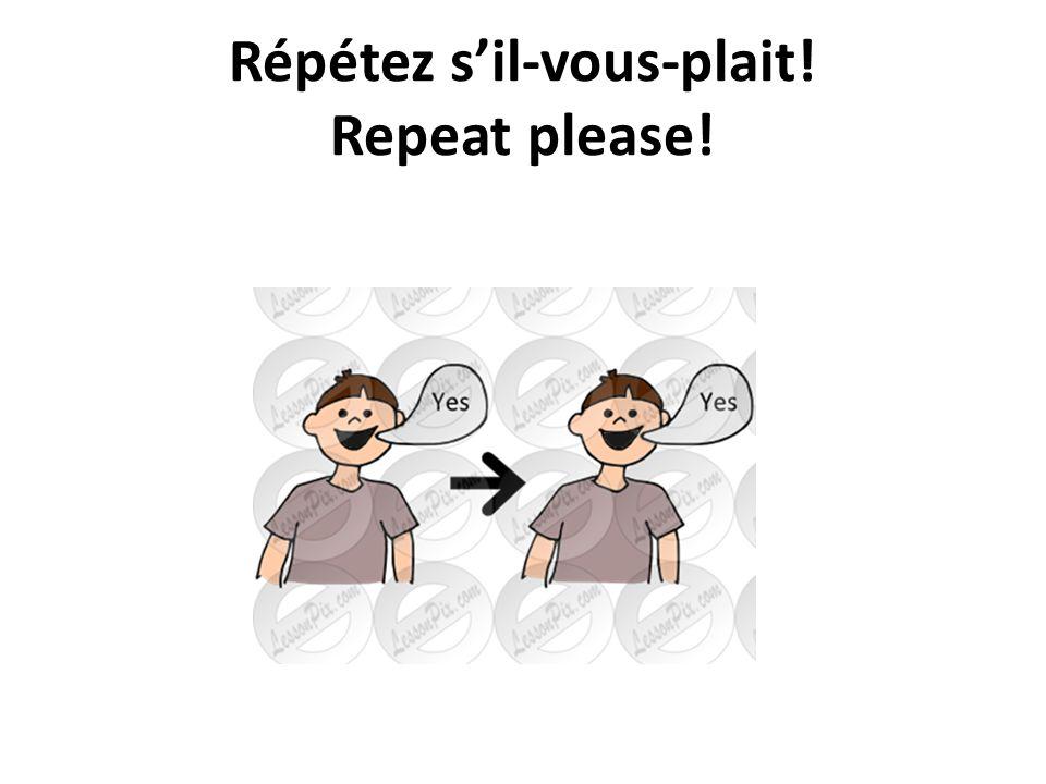 Répétez sil-vous-plait! Repeat please!