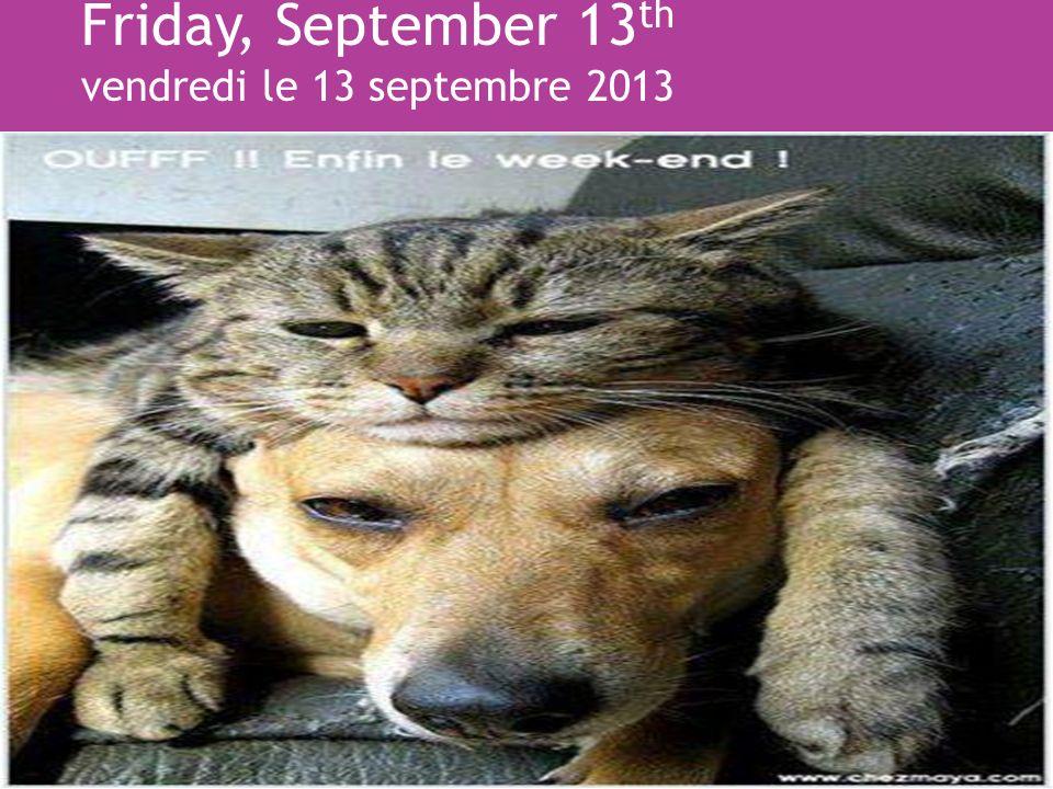 Friday, September 13 th vendredi le 13 septembre 2013