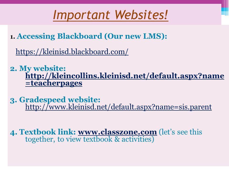 Important Websites! 1. Accessing Blackboard (Our new LMS): https://kleinisd.blackboard.com/ 2. My website: http://kleincollins.kleinisd.net/default.as