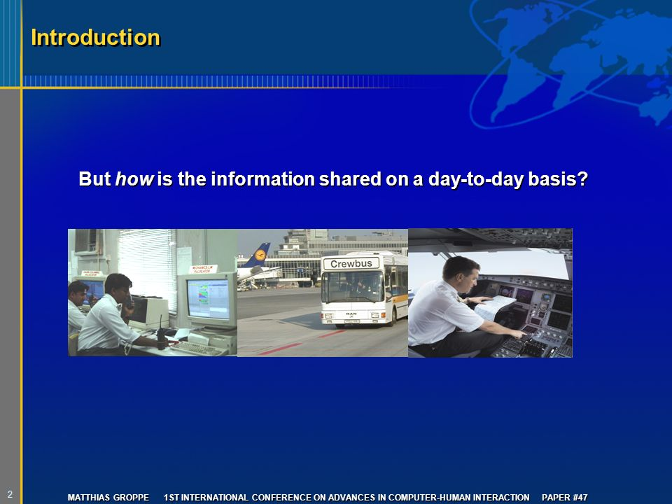 2 MATTHIAS GROPPE 1ST INTERNATIONAL CONFERENCE ON ADVANCES IN COMPUTER-HUMAN INTERACTION PAPER #47 Introduction But how is the information shared on a day-to-day basis