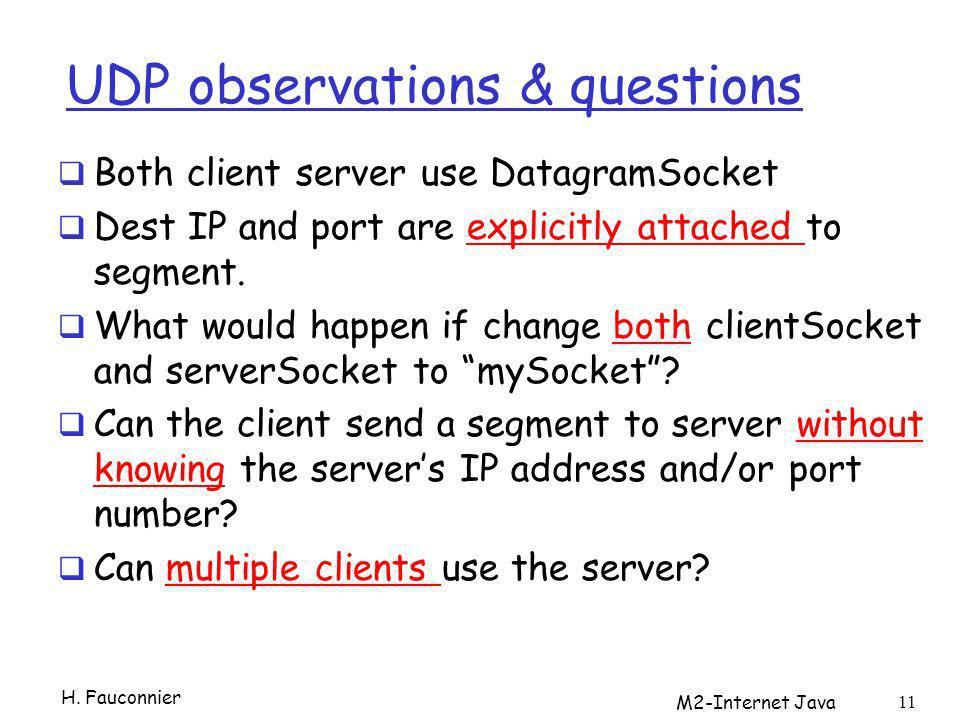 UDP observations & questions Both client server use DatagramSocket Dest IP and port are explicitly attached to segment. What would happen if change bo