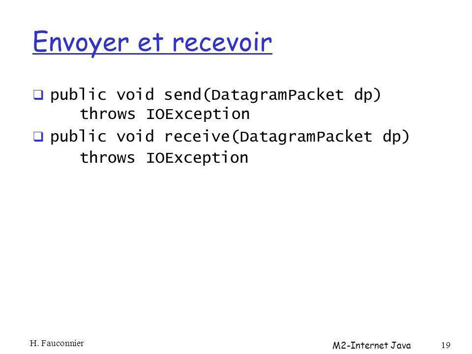 Envoyer et recevoir public void send(DatagramPacket dp) throws IOException public void receive(DatagramPacket dp) throws IOException H.