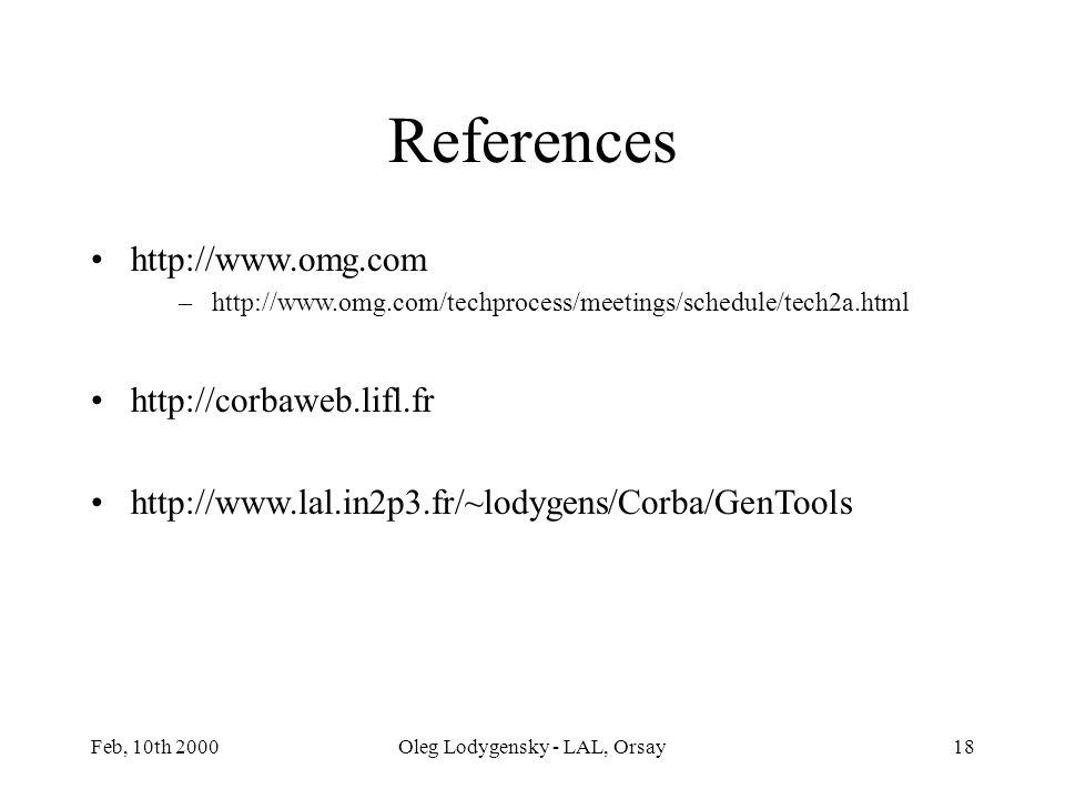 Feb, 10th 2000Oleg Lodygensky - LAL, Orsay18 http://www.omg.com –http://www.omg.com/techprocess/meetings/schedule/tech2a.html http://corbaweb.lifl.fr