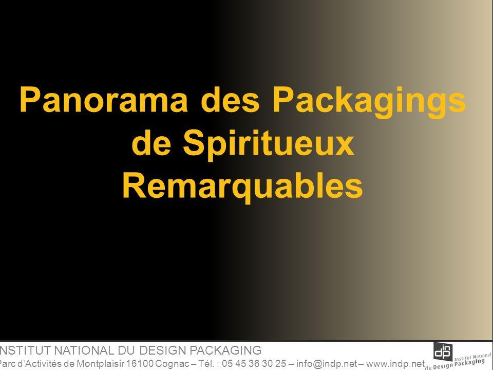 Panorama des Packagings de Spiritueux Remarquables INSTITUT NATIONAL DU DESIGN PACKAGING Parc dActivités de Montplaisir 16100 Cognac – Tél. : 05 45 36