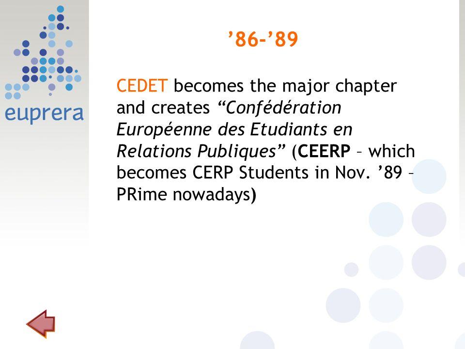 86-89 CEDET becomes the major chapter and creates Confédération Européenne des Etudiants en Relations Publiques (CEERP – which becomes CERP Students i