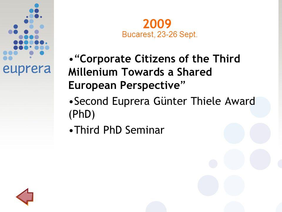 2009 Corporate Citizens of the Third Millenium Towards a Shared European Perspective Second Euprera Günter Thiele Award (PhD) Third PhD Seminar Bucarest, 23-26 Sept.