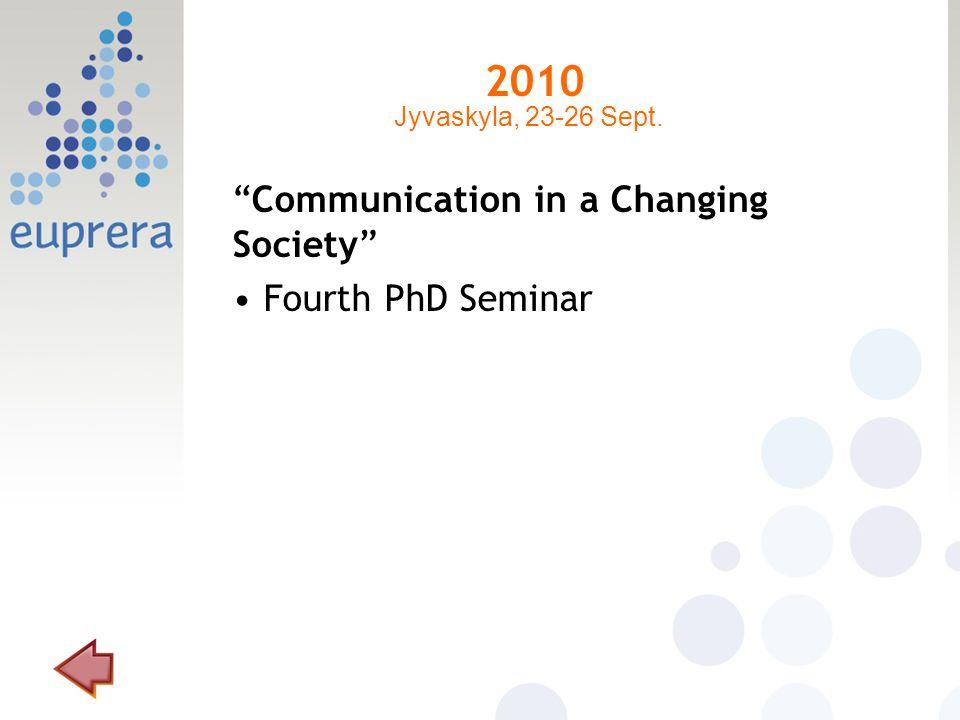 2010 Communication in a Changing Society Fourth PhD Seminar Jyvaskyla, 23-26 Sept.