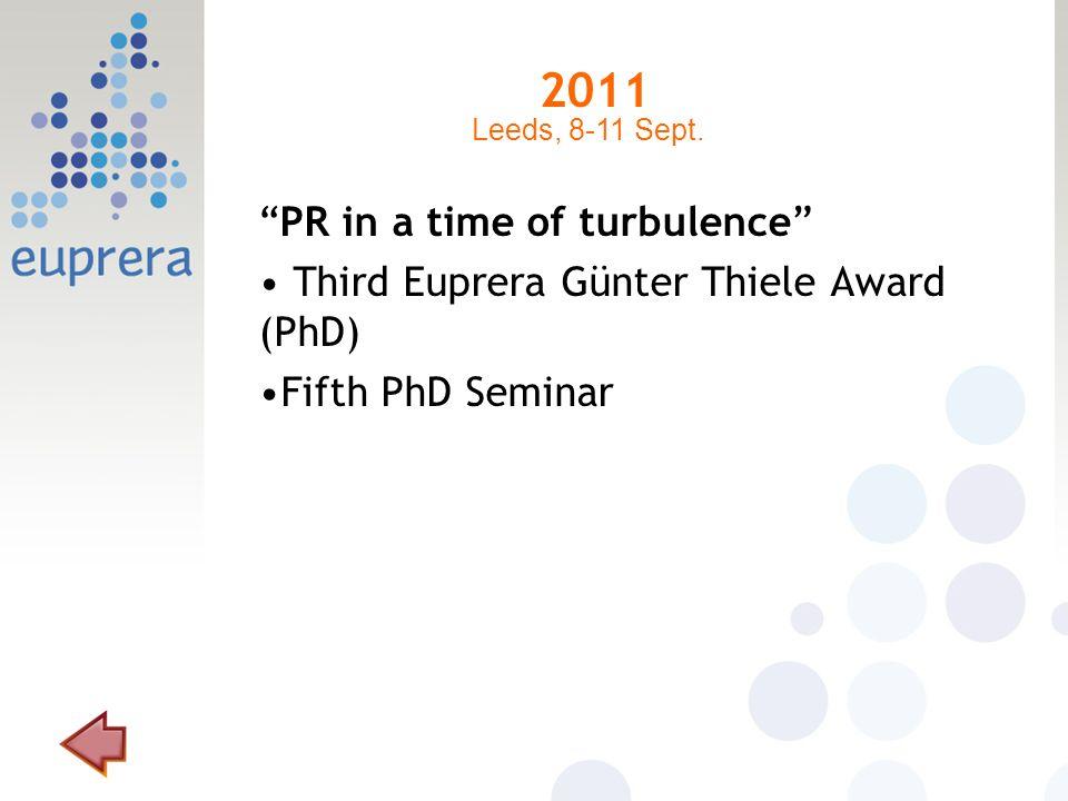 2011 PR in a time of turbulence Third Euprera Günter Thiele Award (PhD) Fifth PhD Seminar Leeds, 8-11 Sept.