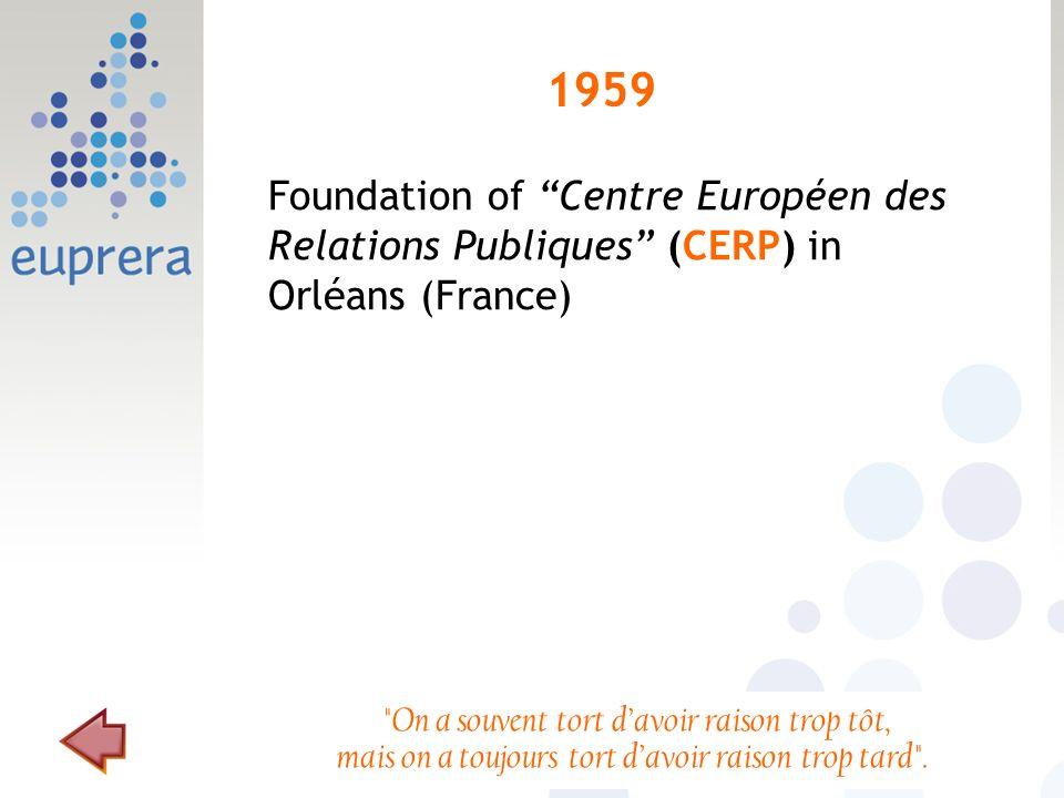 1959 Foundation of Centre Européen des Relations Publiques (CERP) in Orléans (France)