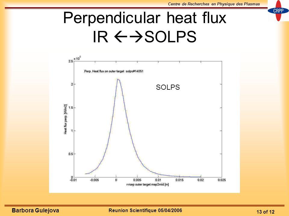Reunion Scientifique 05/04/2006 Centre de Recherches en Physique des Plasmas 13 of 12 Barbora Gulejova Perpendicular heat flux IR SOLPS SOLPS