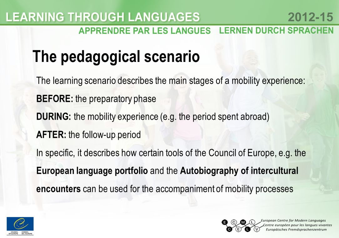 The learning scenario describes the main stages of a mobility experience: BEFORE: the preparatory phase DURING: the mobility experience (e.g.