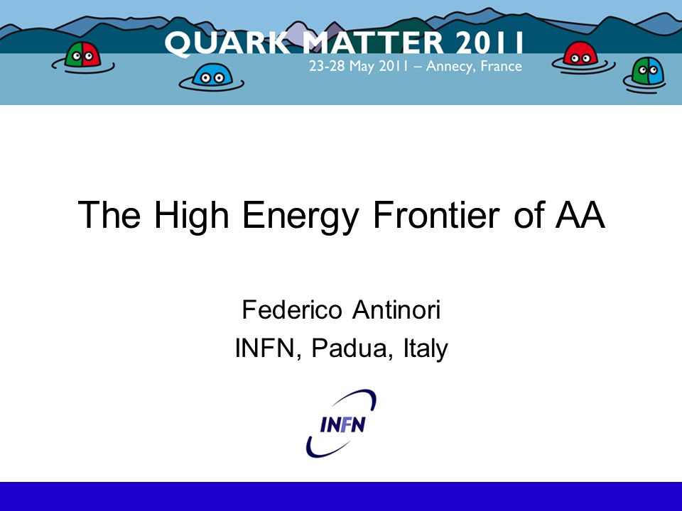 The High Energy Frontier of AA Federico Antinori INFN, Padua, Italy