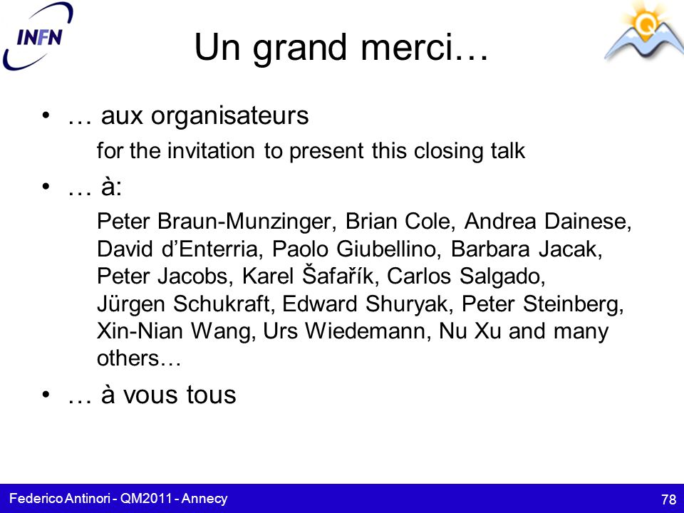 Un grand merci… … aux organisateurs for the invitation to present this closing talk … à: Peter Braun-Munzinger, Brian Cole, Andrea Dainese, David dEnt