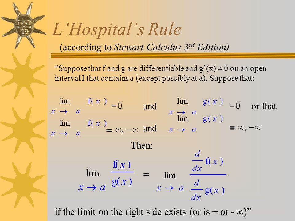 LHospitals Rule =0 = = and Suppose that f and g are differentiable and g(x) 0 on an open interval I that contains a (except possibly at a). Suppose th