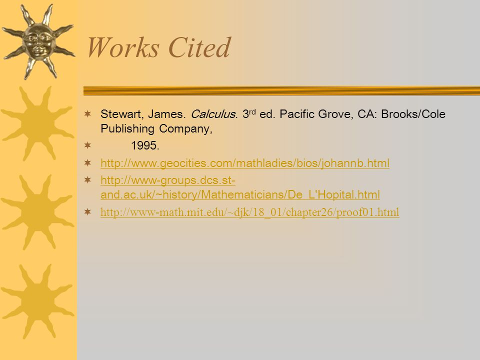 Works Cited Stewart, James. Calculus. 3 rd ed. Pacific Grove, CA: Brooks/Cole Publishing Company, 1995. http://www.geocities.com/mathladies/bios/johan