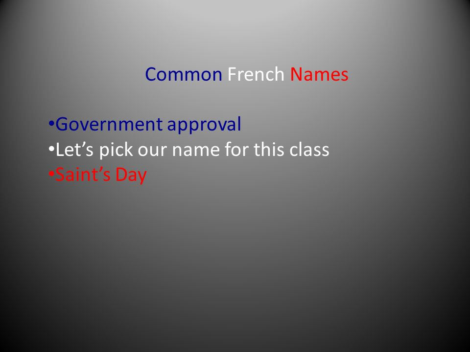 Common French Names Government approval Lets pick our name for this class Saints Day