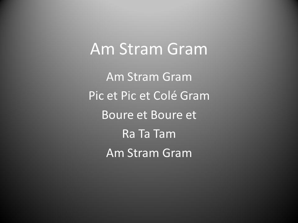 Am Stram Gram Pic et Pic et Colé Gram Boure et Ra Ta Tam Am Stram Gram