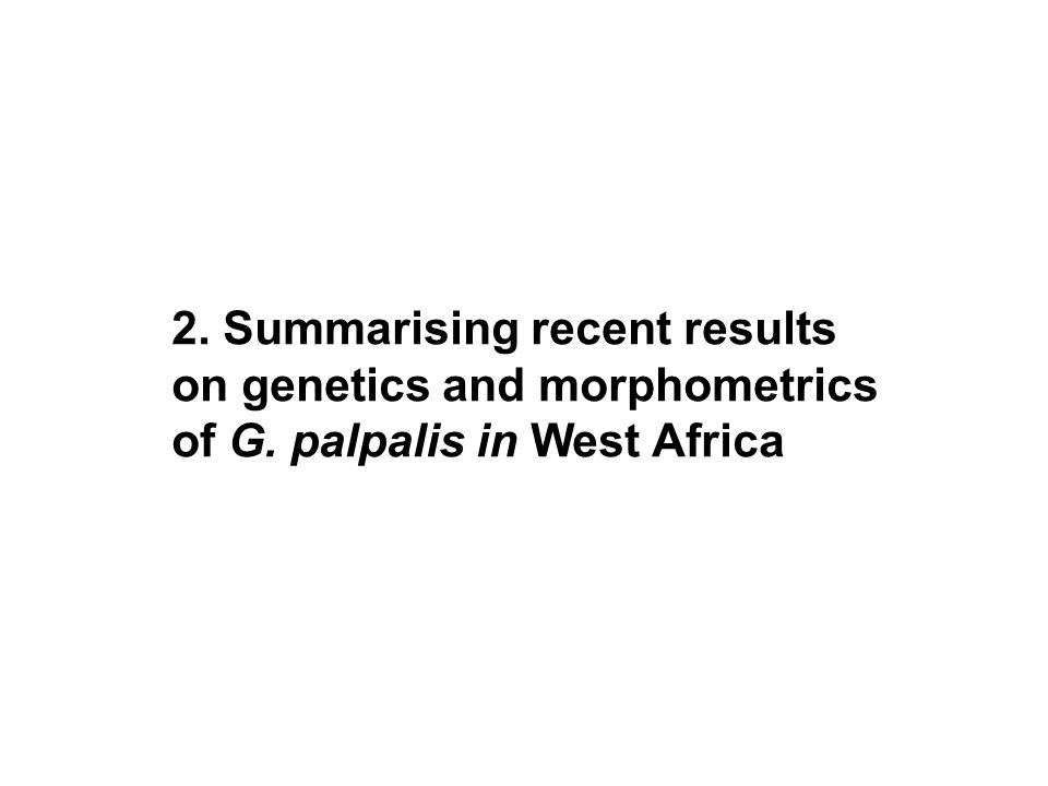 2. Summarising recent results on genetics and morphometrics of G. palpalis in West Africa