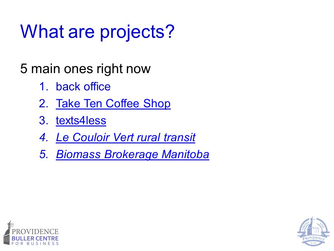 What are projects? 5 main ones right now 1.back office 2.Take Ten Coffee ShopTake Ten Coffee Shop 3.texts4lesstexts4less 4.Le Couloir Vert rural trans