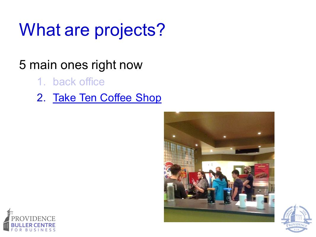 What are projects 5 main ones right now 1.back office 2.Take Ten Coffee ShopTake Ten Coffee Shop