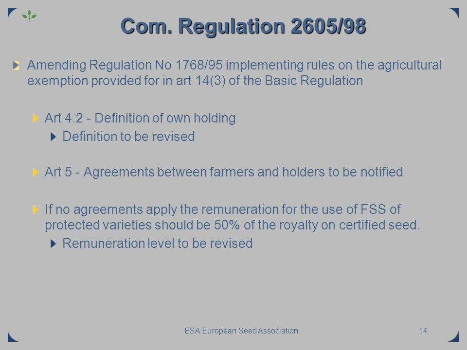 ESA European Seed Association14 Com. Regulation 2605/98 Amending Regulation No 1768/95 implementing rules on the agricultural exemption provided for i