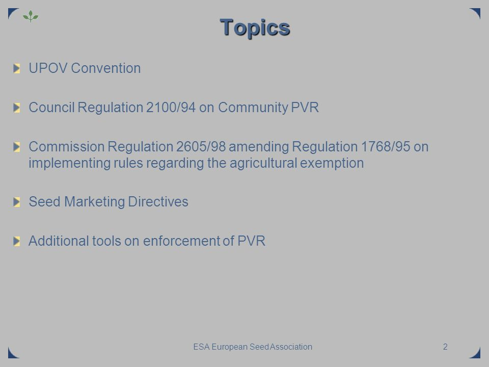 ESA European Seed Association2 Topics UPOV Convention Council Regulation 2100/94 on Community PVR Commission Regulation 2605/98 amending Regulation 17