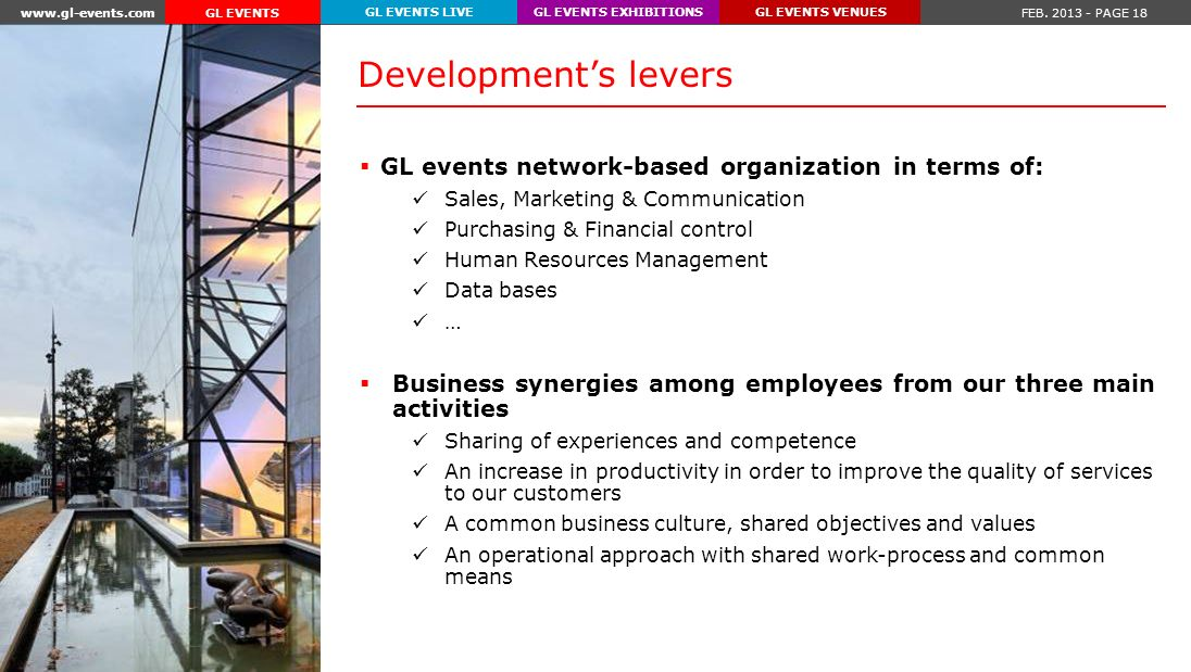 www.gl-events.com FEB. 2013 - PAGE 18 GL EVENTS EXHIBITIONSGL EVENTS VENUESGL EVENTS LIVE GL EVENTS GL events network-based organization in terms of: