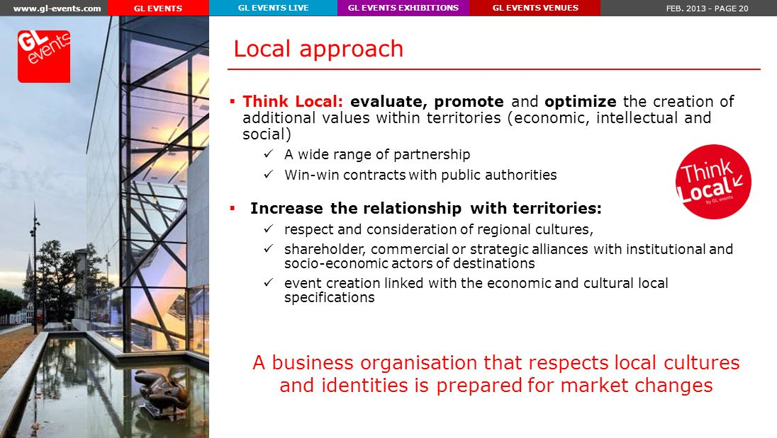 www.gl-events.com FEB. 2013 - PAGE 20 GL EVENTS EXHIBITIONSGL EVENTS VENUESGL EVENTS LIVE GL EVENTS Think Local: evaluate, promote and optimize the cr