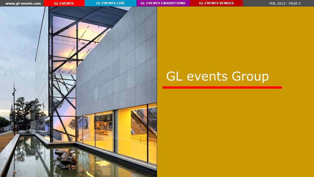 www.gl-events.com FEB. 2013 - PAGE 3 GL EVENTS EXHIBITIONSGL EVENTS VENUESGL EVENTS LIVE GL EVENTS GL events Group