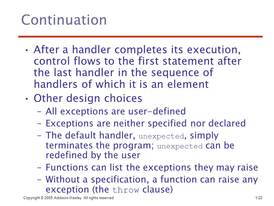 Copyright © 2009 Addison-Wesley. All rights reserved.1-22 Continuation After a handler completes its execution, control flows to the first statement a