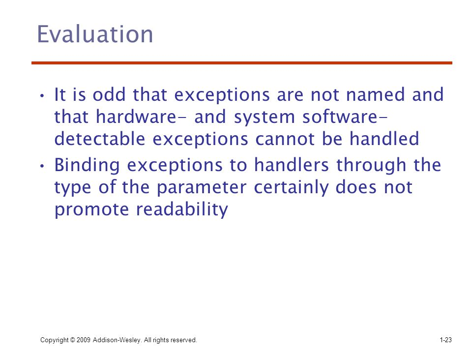 Copyright © 2009 Addison-Wesley. All rights reserved.1-23 Evaluation It is odd that exceptions are not named and that hardware- and system software- d