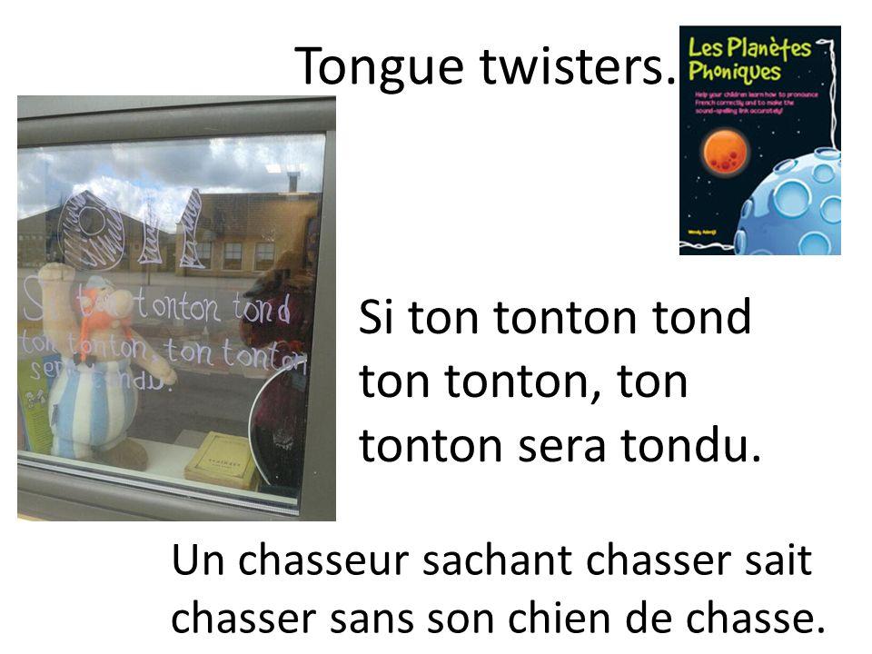 Si ton tonton tond ton tonton, ton tonton sera tondu. Tongue twisters. Un chasseur sachant chasser sait chasser sans son chien de chasse.