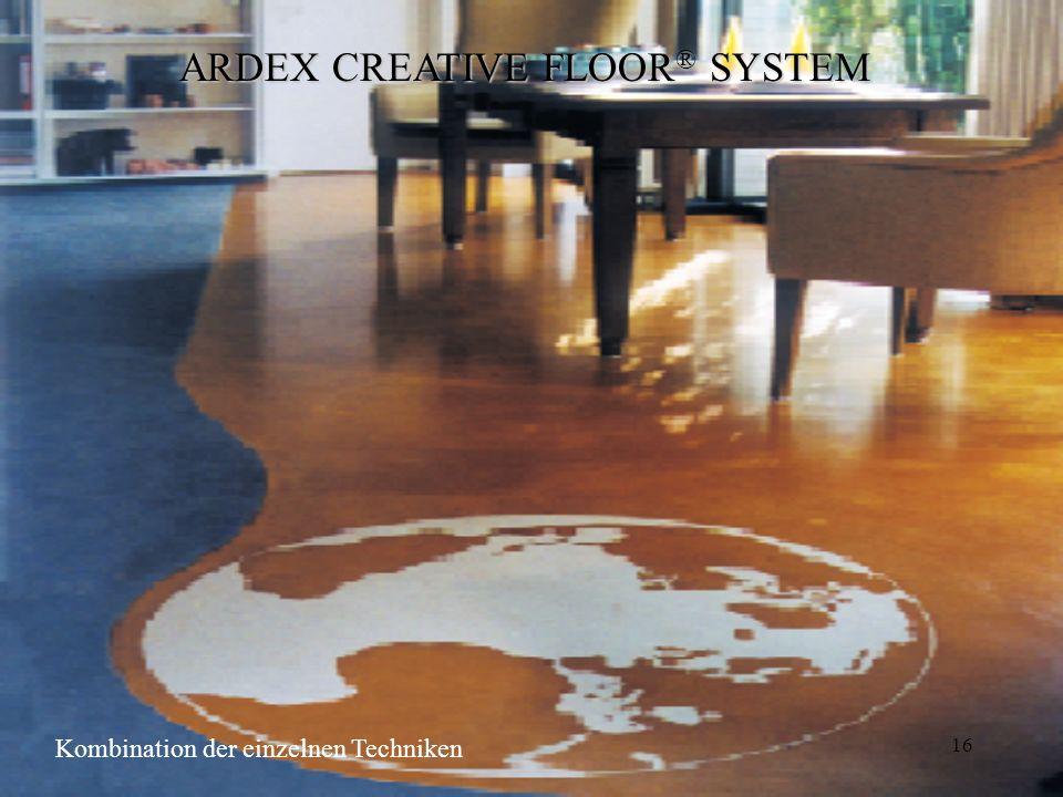 16 ARDEX CREATIVE FLOOR ® SYSTEM Kombination der einzelnen Techniken