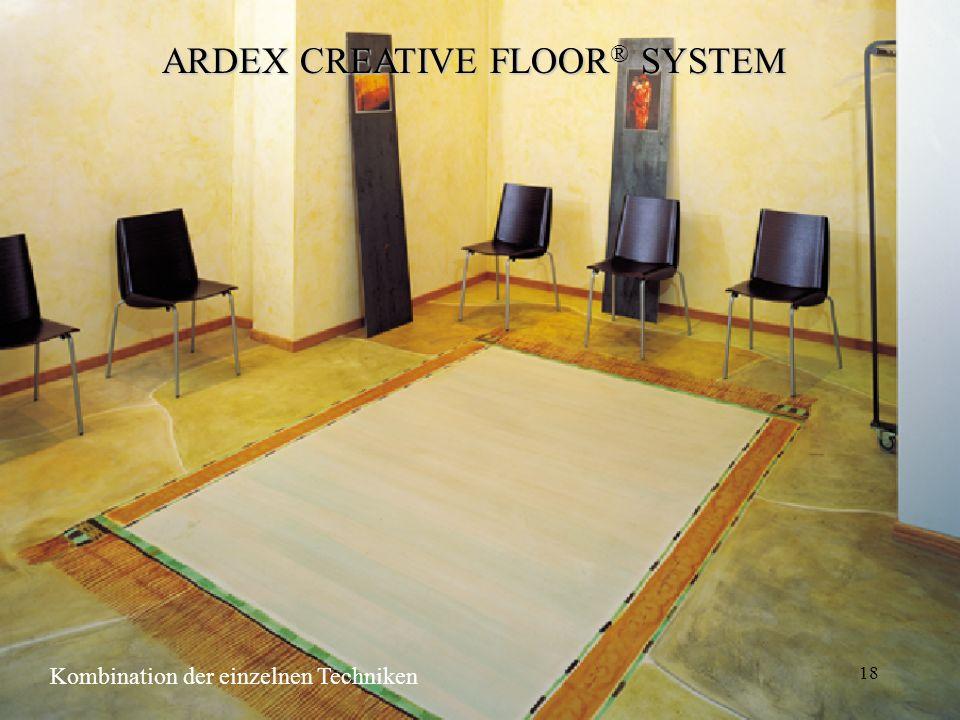 18 ARDEX CREATIVE FLOOR ® SYSTEM Kombination der einzelnen Techniken