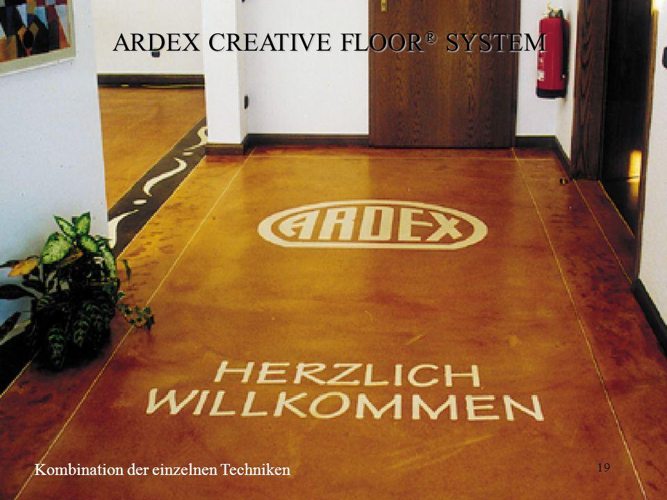 19 ARDEX CREATIVE FLOOR ® SYSTEM Kombination der einzelnen Techniken