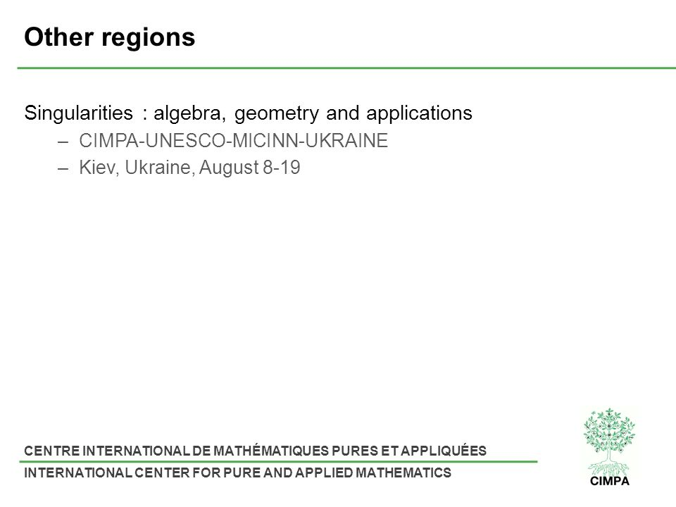 CENTRE INTERNATIONAL DE MATHÉMATIQUES PURES ET APPLIQUÉES INTERNATIONAL CENTER FOR PURE AND APPLIED MATHEMATICS Other regions Singularities : algebra,