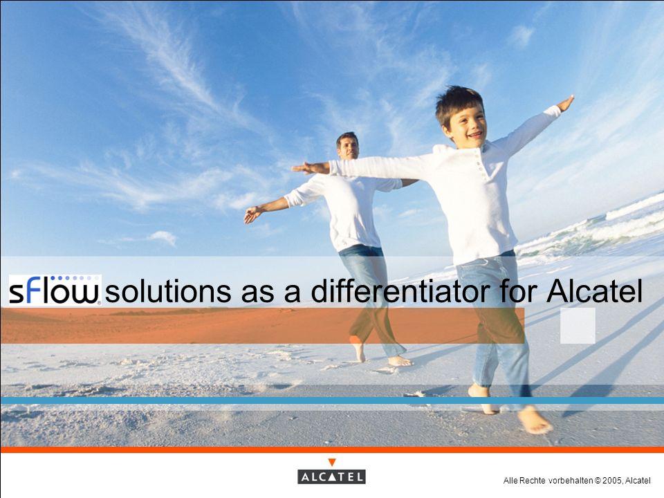 Alle Rechte vorbehalten © 2005, Alcatel sFlow solutions as a differentiator for Alcatel