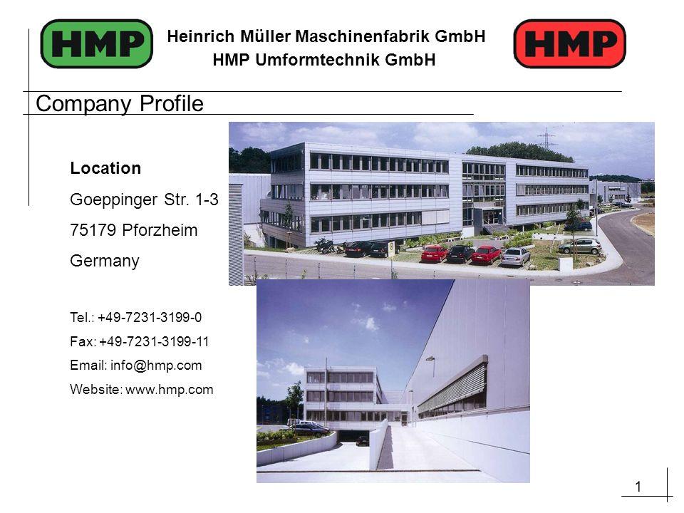 2 Heinrich Müller Maschinenfabrik GmbH HMP Umformtechnik GmbH Facility since August 2001 Production area: 5.900m² / 63,500 sqft Company Profile Office space: 2.800m² / 30,100 sqft Production area: 2.800m² / 30,100 sqft Office space: 600m² / 6,500 sqft