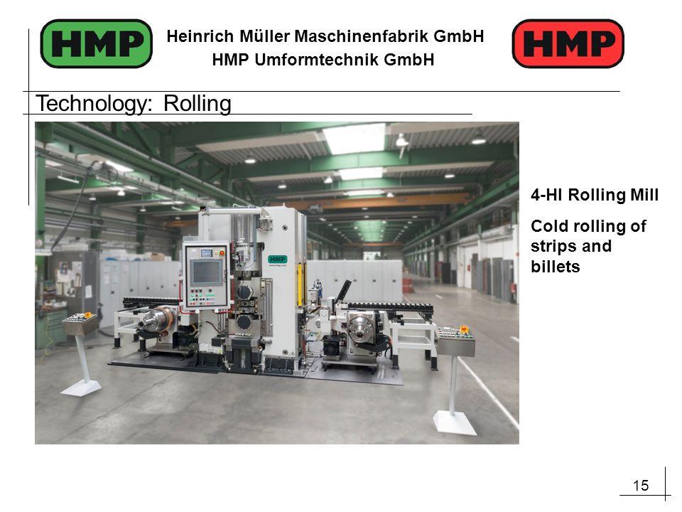 15 Heinrich Müller Maschinenfabrik GmbH HMP Umformtechnik GmbH Technology: Rolling 4-HI Rolling Mill Cold rolling of strips and billets