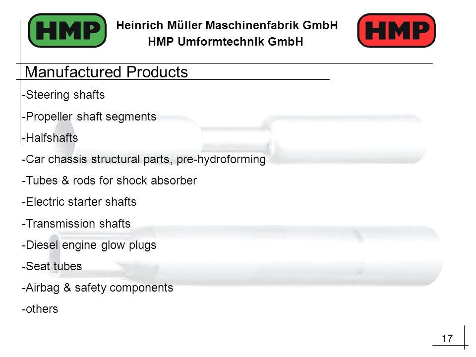 17 Heinrich Müller Maschinenfabrik GmbH HMP Umformtechnik GmbH -Steering shafts -Propeller shaft segments -Halfshafts -Car chassis structural parts, p
