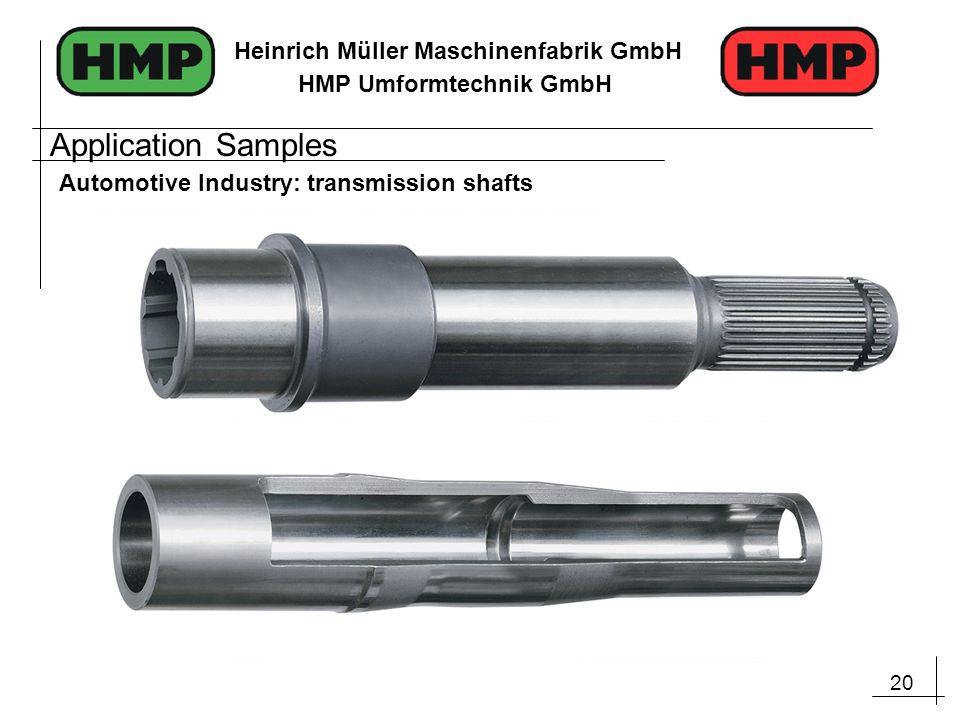 20 Heinrich Müller Maschinenfabrik GmbH HMP Umformtechnik GmbH Application Samples Automotive Industry: transmission shafts