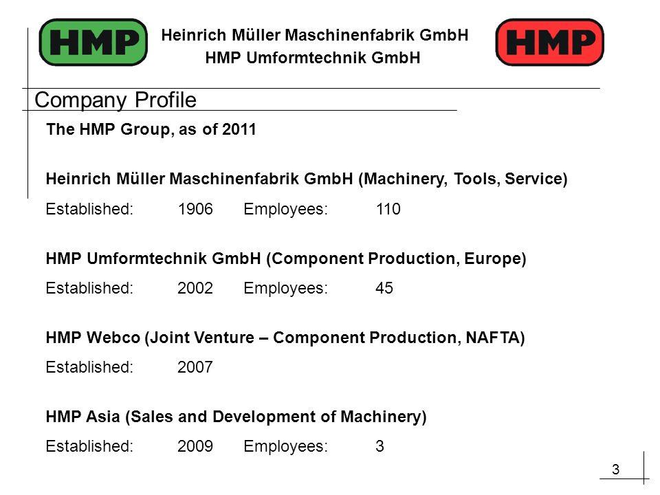 3 Heinrich Müller Maschinenfabrik GmbH HMP Umformtechnik GmbH The HMP Group, as of 2011 Heinrich Müller Maschinenfabrik GmbH (Machinery, Tools, Servic