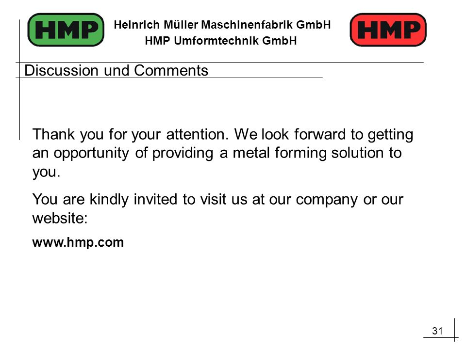 31 Heinrich Müller Maschinenfabrik GmbH HMP Umformtechnik GmbH Thank you for your attention. We look forward to getting an opportunity of providing a