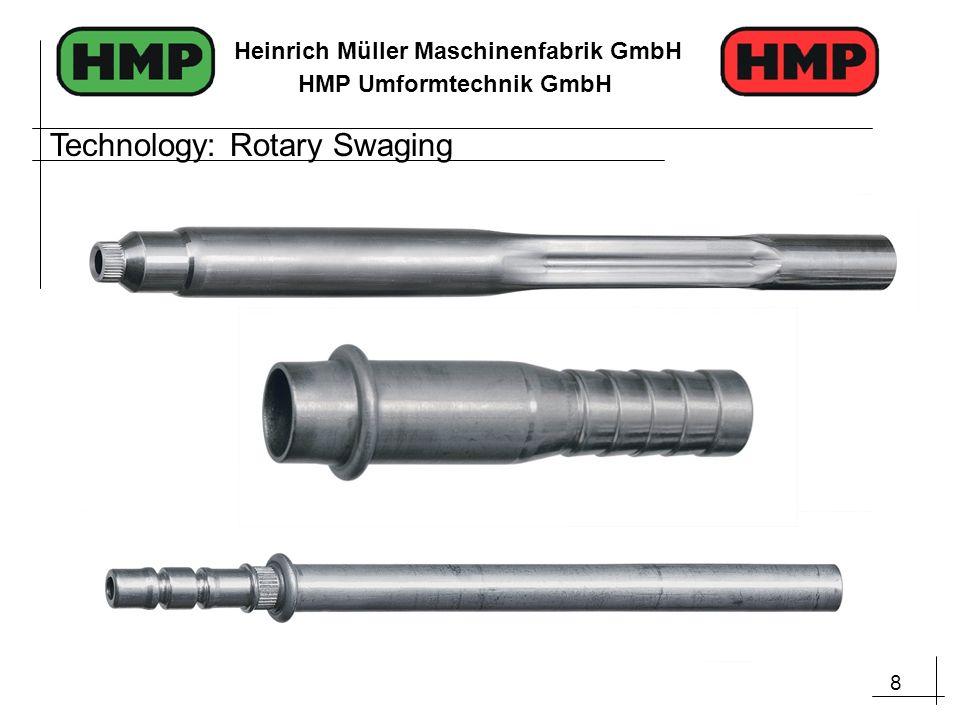 9 Heinrich Müller Maschinenfabrik GmbH HMP Umformtechnik GmbH Technology: Rotary Swaging, multi-station transfer line
