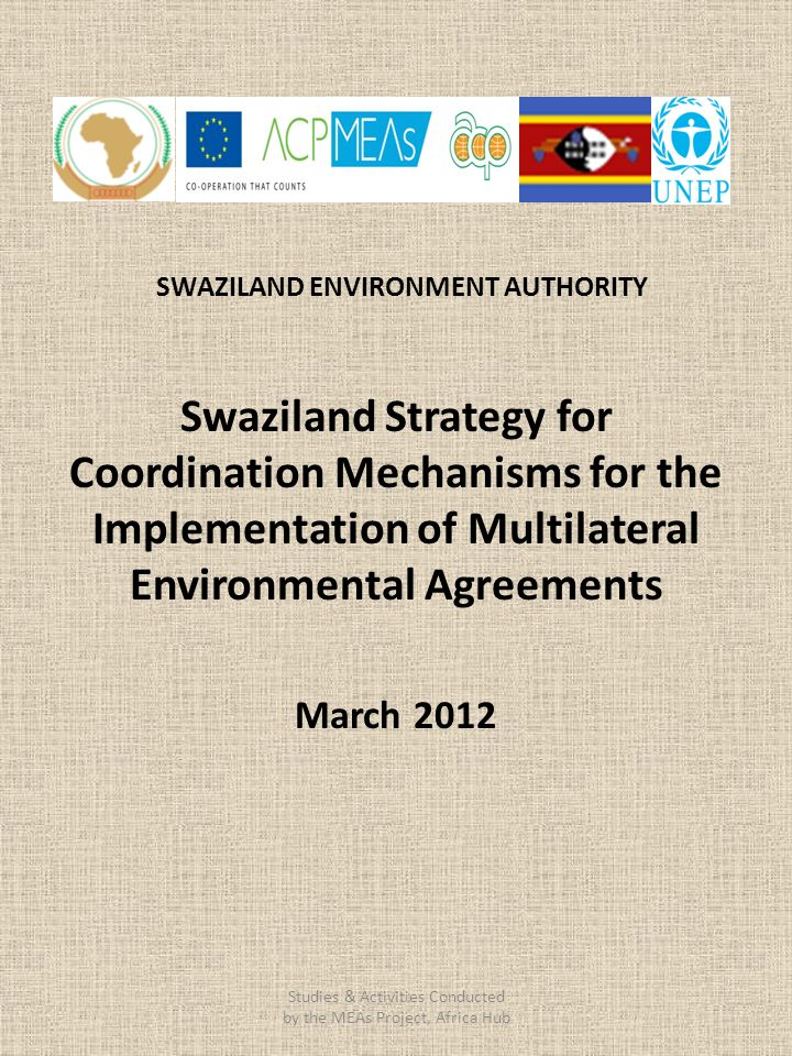SWAZILAND ENVIRONMENT AUTHORITY Swaziland Strategy for Coordination Mechanisms for the Implementation of Multilateral Environmental Agreements March 2