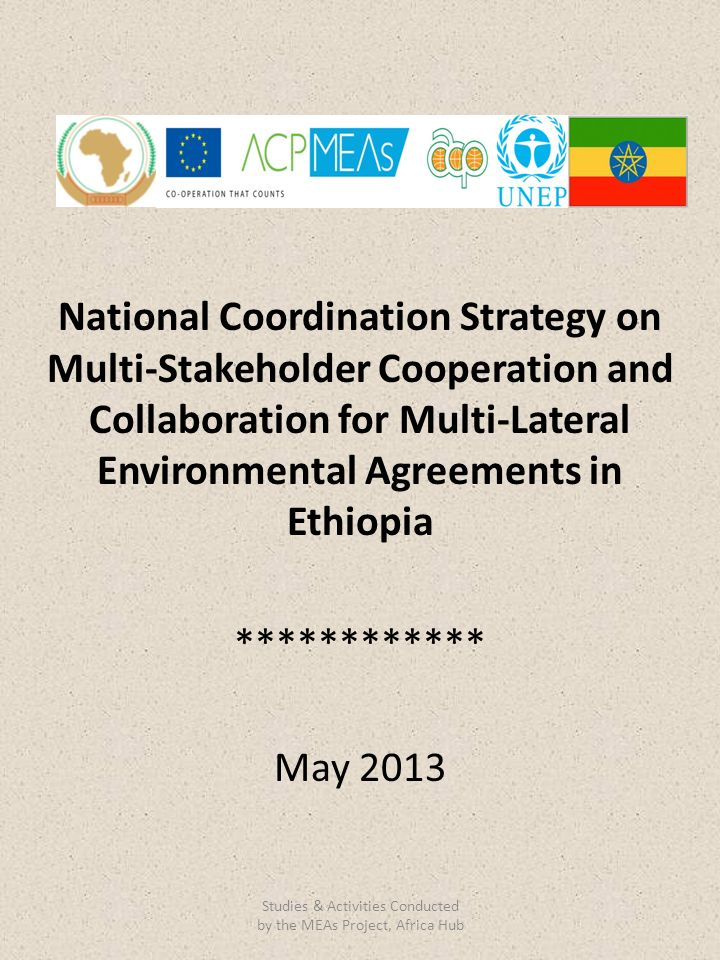 National Coordination Strategy on Multi-Stakeholder Cooperation and Collaboration for Multi-Lateral Environmental Agreements in Ethiopia ************