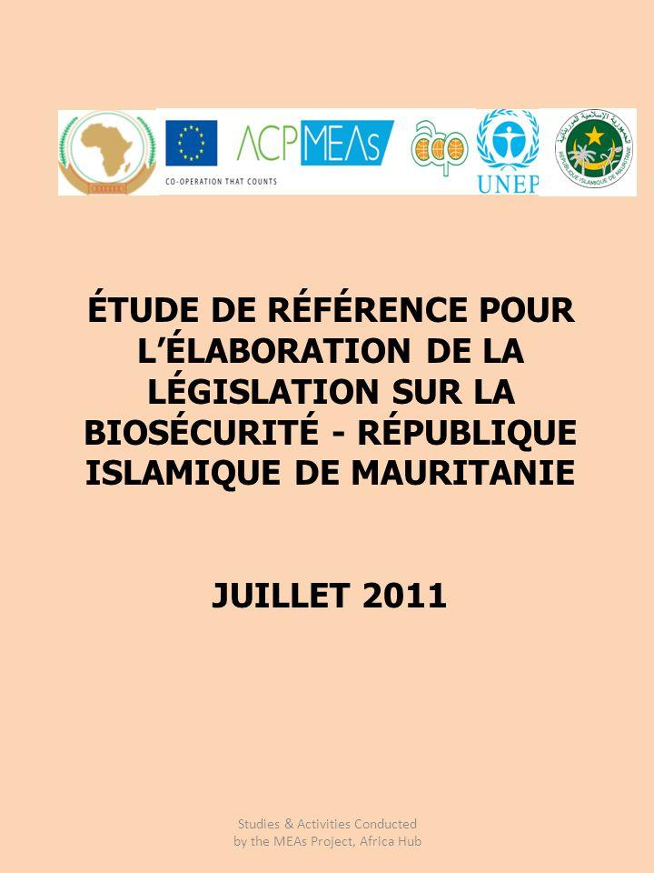 ÉTUDE DE RÉFÉRENCE POUR LÉLABORATION DE LA LÉGISLATION SUR LA BIOSÉCURITÉ - RÉPUBLIQUE ISLAMIQUE DE MAURITANIE JUILLET 2011 Studies & Activities Conducted by the MEAs Project, Africa Hub